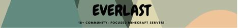 Everlast | 18+ community-focused whitelist vanilla server!